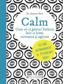 Calm. Cum să-ți găsești liniștea într-o lume stresantă și agitată