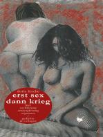 erst sex dann krieg / erst krieg dann sex: Gedichte & Collagen