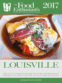 Louisville - 2017: The Food Enthusiast's Complete Restaurant Guide