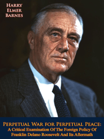 Perpetual War for Perpetual Peace: A Critical Examination Of The Foreign Policy Of Franklin Delano Roosevelt And Its Aftermath
