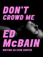 Don't Crowd Me