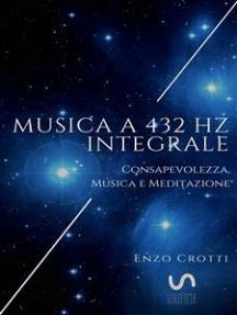Musica a 432 Hz integrale: Consapevolezza, musica e meditazione