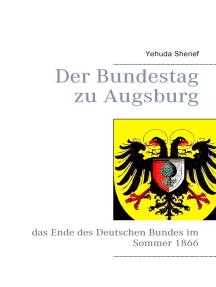 Der Bundestag zu Augsburg: das Ende des Deutschen Bundes im Sommer 1866