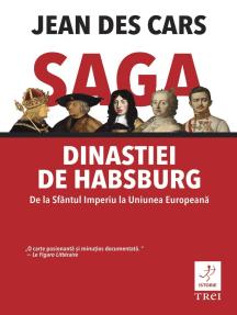 Saga dinastiei de Habsburg. De la Sfântul Imperiu la Uniunea Europeană
