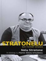 Stratonelu (un rocker atipic). Nelu Stratone in dialog cu Florin-Silviu Ursulescu