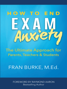 How to End Exam Anxiety: The Ultimate Approach for Parents, Teachers, & Students