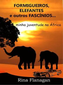 Formigueiros, Elefantes e outros Fascínios... minha juventude na África