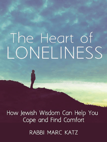 The Heart of Loneliness: How Jewish Wisdom Can Help You Cope and Find Comfort and Community