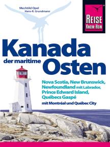 Kanada, der maritime Osten: Nova Scotia, New Brunswick, Newfoundland mit Labrador, Prince Edward Island, Québecs Gaspé und mit Montréal und Québec City