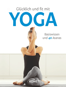 Glücklich und fit mit Yoga: Basiswissen und 40 Asanas