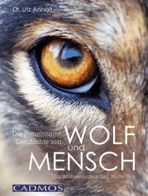 Die gemeinsame Geschichte von Wolf und Mensch: Von Wolfsmenschen und Werwölfen