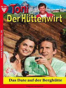Toni der Hüttenwirt 109 – Heimatroman: Das Date auf der Berghütte