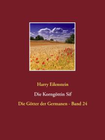 Die Korngöttin Sif: Die Götter der Germanen - Band 24