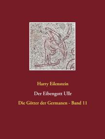 Der Eibengott Ullr: Die Götter der Germanen - Band 11