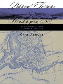 Political Terrain: Washington, D.C., from Tidewater Town to Global Metropolis