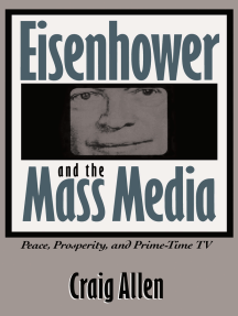 Eisenhower and the Mass Media: Peace, Prosperity, and Prime-time TV