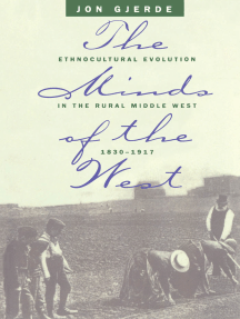 The Minds of the West: Ethnocultural Evolution in the Rural Middle West, 1830-1917