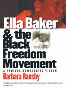 Ella Baker and the Black Freedom Movement: A Radical Democratic Vision
