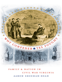 Why Confederates Fought: Family and Nation in Civil War Virginia