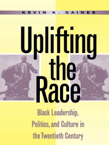 Uplifting the Race: Black Leadership, Politics, and Culture in the Twentieth Century