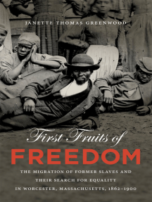 First Fruits of Freedom: The Migration of Former Slaves and Their Search for Equality in Worcester, Massachusetts, 1862-1900
