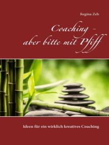 Coaching - aber bitte mit Pfiff: Ideen für ein wirklich kreatives Coaching