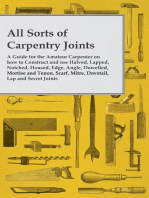 All Sorts of Carpentry Joints - A Guide for the Amateur Carpenter on how to Construct and use Halved, Lapped, Notched, Housed, Edge, Angle, Dowelled, Mortise and Tenon, Scarf, Mitre, Dovetail, Lap and Secret Joints