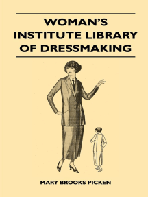 Woman's Institute Library of Dressmaking - Tailored Garments: Essentials of Tailoring, Tailored Buttonholes, Buttons, and Trimmings, Tailored Pockets, Tailored Seams and Plackets, Tailored Skirts, Tailored Blouses and Frocks, Tailored Suits, Coats, and Capes, Garments for Men and Boys