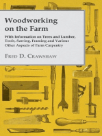 Woodworking on the Farm - With Information on Trees and Lumber, Tools, Sawing, Framing and Various Other Aspects of Farm Carpentry