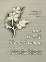 The Art of Wood Carving - Practical Hints to Amateurs, and a Short History of the Art