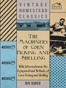 The Machinery of Corn Picking and Shelling - With Information on the Equipment and Methods of Corn Picking and Shelling