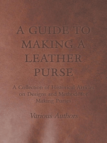 A Guide to Making a Leather Purse - A Collection of Historical Articles on Designs and Methods for Making Purses