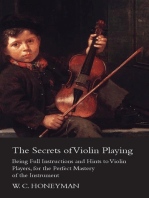 The Secrets of Violin Playing - Being Full Instructions and Hints to Violin Players, for the Perfect Mastery of the Instrument