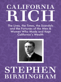 California Rich: The Lives, the Times, the Scandals, and the Fortunes of the Men & Women Who Made & Kept California's Wealth