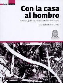 Con la casa al hombro: Víctimas, políticas públicas y luchas ciudadanas