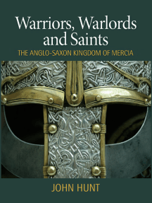 Warriors, Warlords and Saints: The Anglo-Saxon Kingdom of Mercia