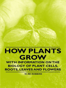 How Plants Grow - With Information on the Biology of Plant Cells, Roots, Leaves and Flowers