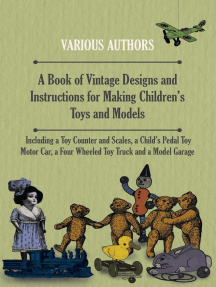 A Book of Vintage Designs and Instructions for Making Children's Toys and Models - Including a Toy Counter and Scales, a Child's Pedal Toy Motor Car, a Four Wheeled Toy Truck and a Model Garage