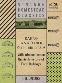 Barns and Other Out-Buildings - With Information on the Architecture of Farm Buildings