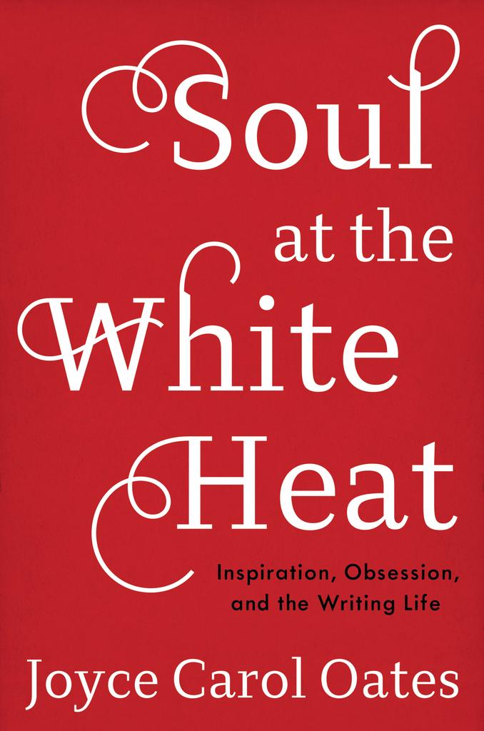 Soul At The White Heat By Joyce Carol Oates By Joyce Carol Oates