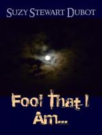 Fool That I Am...