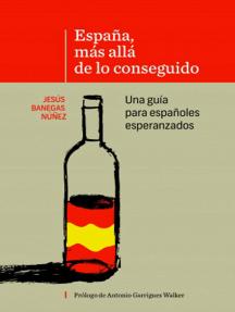 España, más allá de lo conseguido: Una guía para españoles esperanzados