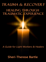 Trauma and Recovery: Healing Through Traumatic Experience : A Guide for Light Workers and Healers