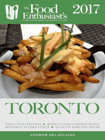 Toronto - 2017: The Food Enthusiast's Complete Restaurant Guide