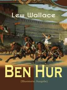 Ben Hur (Illustrierte Ausgabe): Historischer Roman - Eine Geschichte aus der Zeit Christi