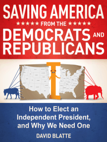 Saving America from the Democrats and Republicans: How to Elect an Independent President, and Why We Need One