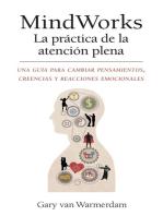 MindWorks La práctica de la atención plena:  Una guía para cambiar pensamientos, creencias y reacciones emocionales
