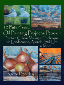 10 Bite Sized Oil Painting Projects: Book 1 Practice Colour Mixing and Technique via Landscapes, Animals, Still Life and More