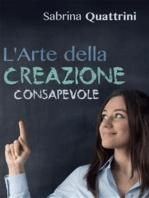 L'Arte della Creazione Consapevole
