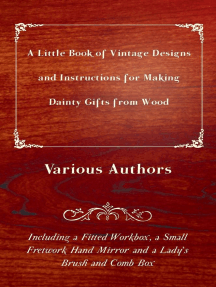 A Little Book of Vintage Designs and Instructions for Making Dainty Gifts from Wood. Including a Fitted Workbox, a Small Fretwork Hand Mirror and a Lady's Brush and Comb Box: Including a Fitted Workbox, a Small Fretwork Hand Mirror and a Lady's Brush and Comb Box.